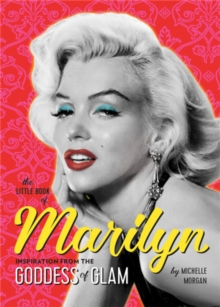 The Little Book of Marilyn : Inspiration from the Goddess of Glam, Paperback / softback Book