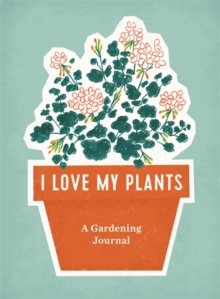 I Love My Plants : A Gardening Journal, Spiral bound Book