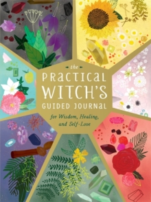 The Practical Witch's Guided Journal : For Wisdom, Healing, and Self-Love, Hardback Book