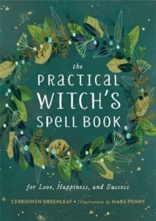 The Practical Witch's Spell Book : For Love, Happiness, and Success, Hardback Book