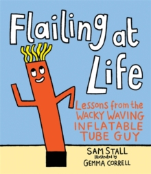 Flailing at Life : Lessons from the Wacky Waving Inflatable Tube Guy, Hardback Book