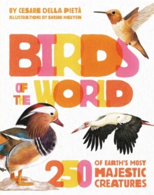 Birds of the World : 250 of Earth's Most Majestic Creatures, Hardback Book