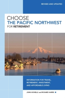 Choose the Pacific Northwest for Retirement : Information for Travel, Retirement, Investment, and Affordable Living, EPUB eBook