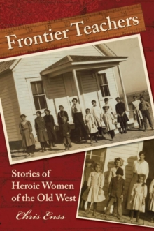 Frontier Teachers : Stories of Heroic Women of the Old West, EPUB eBook