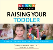 Knack Raising Your Toddler : A Complete Illustrated Guide from First Steps to Preschool, EPUB eBook