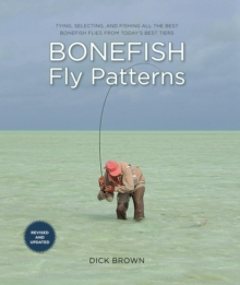 Bonefish Fly Patterns : Tying, Selecting, and Fishing all the Best Bonefish Flies from Today's Best Tiers, EPUB eBook