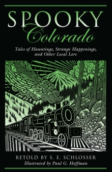 Spooky Colorado : Tales of Hauntings, Strange Happenings, and Other Local Lore, PDF eBook