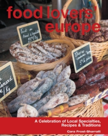 Food Lovers' Europe : A Celebration of Local Specialties, Recipes & Traditions, EPUB eBook
