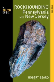 Rockhounding Pennsylvania and New Jersey : A Guide to the States' Best Rockhounding Sites, EPUB eBook
