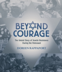 Beyond Courage : The Untold Story of Jewish Resistance During the Holocaust, Hardback Book