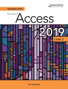 Benchmark Series: Microsoft Access 2019 Level 2 : Text + Review and Assessments Workbook, Paperback / softback Book