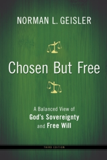 Chosen But Free : A Balanced View of God's Sovereignty and Free Will, Paperback / softback Book