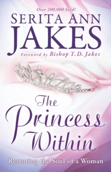 The Princess within : Restoring the Soul of a Woman, Paperback Book
