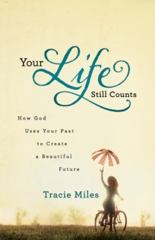 Your Life Still Counts : How God Uses Your Past to Create a Beautiful Future, Paperback / softback Book