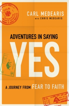 Adventures in Saying Yes : A Journey from Fear to Faith, Paperback Book