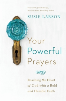 Your Powerful Prayers : Reaching the Heart of God with a Bold and Humble Faith, Paperback / softback Book