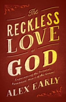 The Reckless Love of God : Experiencing the Personal, Passionate Heart of the Gospel, Paperback Book