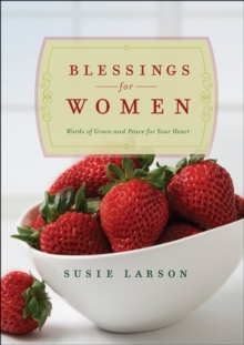 Blessings for Women : Words of Grace and Peace for Your Heart, Hardback Book