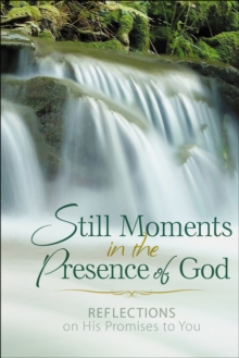 Still Moments in the Presence of God : Reflections on His Promises to You, Hardback Book