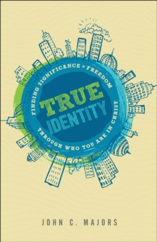 True Identity : Finding Significance and Freedom Through Who You Are in Christ, Paperback Book