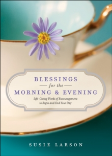 Blessings for the Morning and Evening : Life-Giving Words of Encouragement to Begin and End Your Day, Hardback Book