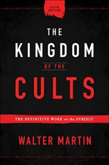 The Kingdom of the Cults : The Definitive Work on the Subject, Hardback Book