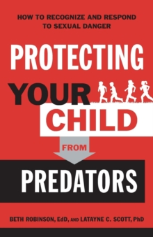 Protecting Your Child from Predators : How to Recognize and Respond to Sexual Danger, Paperback / softback Book