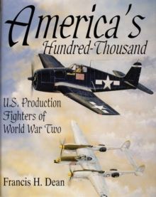 America's Hundred Thousand : U.S. Production Fighters of World War II, Hardback Book