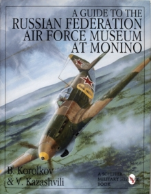A Guide to the Russian Federation Air Force Museum at Monino, Hardback Book