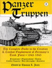 Panzer Truppen : The Complete Guide to the Creation and Combat Employment of Germany's Tank Force 1943-1945 v. 2, Hardback Book