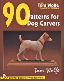 Tom Wolfe's Treasury of Patterns: 90 Patterns for Dog Carvers, Paperback / softback Book