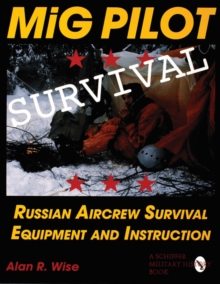 MiG Pilot Survival : Russian Aircrew Survival Equipment and Instruction, Hardback Book