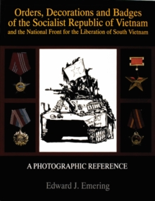 Orders, Decorations and Badges of the Socialist Republic of Vietnam and the National Front for the Liberation of South Vietnam : And the National Front for the Liberation of South Vietnam, Paperback Book