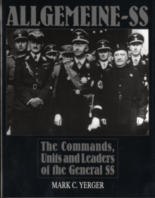 Allgemeine-SS : The Commands, Units & Leaders of the General SS, Hardback Book