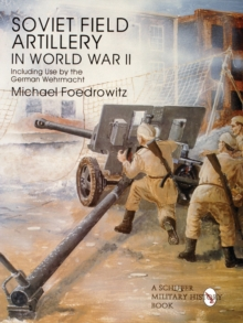 Soviet Field Artillery in World War II Including Use by the German Wehrmacht, Paperback Book