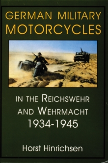 German Military Motorcycles in the Reichswehr and Wehrmacht 1934-1945 : In the Reichswehr and Wehrmacht, 1934-45, Hardback Book