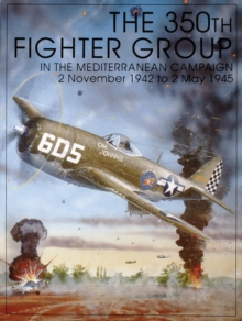 The 350th Fighter Group in the Mediterranean Campaign : 2 November 1942 to 2 May 1945, Paperback Book