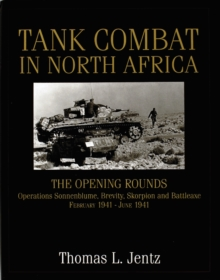 Tank Combat in North Africa : The Opening Rounds Operations Sonnenblume, Brevity, Skorpion and Battleaxe, Hardback Book