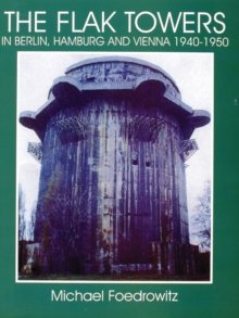 The Flak Towers : in Berlin, Hamburg and Vienna 1940-1950, Paperback / softback Book
