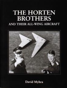 The Horten Brothers and Their All-Wing Aircraft, Hardback Book