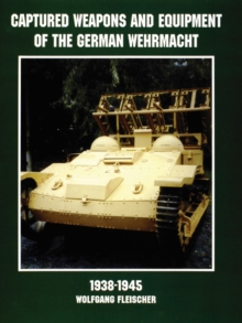 Captured Weapons and Equipment of the German Wehrmacht 1938-1945, Paperback / softback Book