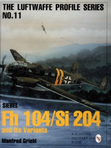 Luftwaffe Profile Series No.11 : Siebel Fh 104/Si 204 and Its Variants, Paperback / softback Book