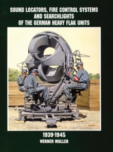 Sound Locators, Fire Control Systems and Searchlights of the German Heavy Flak Units 1939-1945, Paperback Book