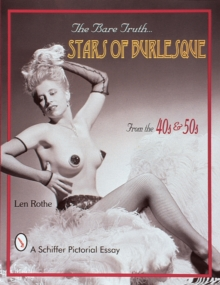 The Bare Truth : Stars of Burlesque from the '40s and '50s, Paperback / softback Book