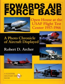 Edwards Air Force Base : Open House at the USAF Flight Test Center 1957-1966: A Photo Chronicle of Aircraft Displayed, Hardback Book
