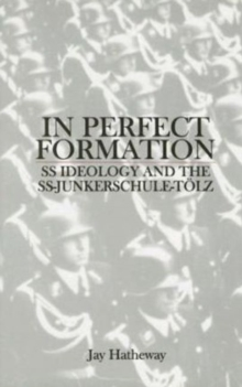 In Perfect Formation : SS Ideology & the SS-Junkerschule-Toelz, Hardback Book