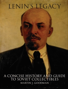 Lenin's Legacy : A Concise History and Guide to Soviet Collectibles, Hardback Book