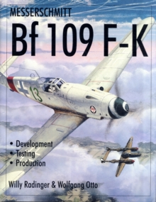 Messerschmitt Bf109 F-K : Development/Testing/Production, Hardback Book