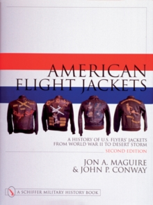 American Flight Jackets, Airmen and Aircraft : A History of U.S. Flyers' Jackets from World War I to Desert Storm, Hardback Book