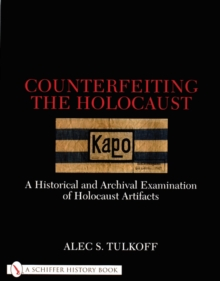 Counterfeiting the Holocaust : A Historical and Archival Examination of Holocaust Artifacts, Paperback Book